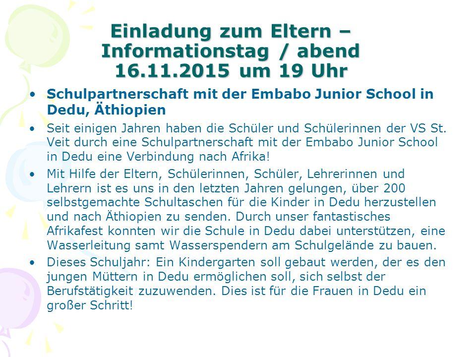 Einladung zum Eltern – Informationstag / abend 16.11.2015 um 19 Uhr Schulpartnerschaft mit der Embabo Junior School in Dedu, Äthiopien Seit einigen Jahren haben die Schüler und Schülerinnen der VS St.