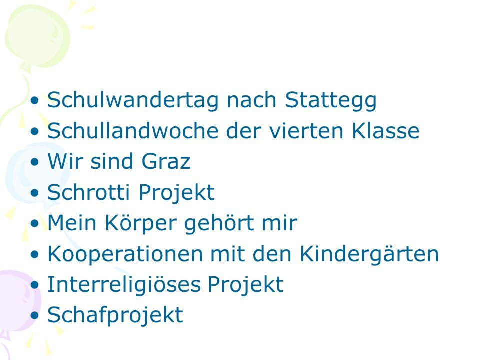 Schulwandertag nach Stattegg Schullandwoche der vierten Klasse Wir sind Graz Schrotti Projekt Mein Körper gehört mir Kooperationen mit den Kindergärten Interreligiöses Projekt Schafprojekt