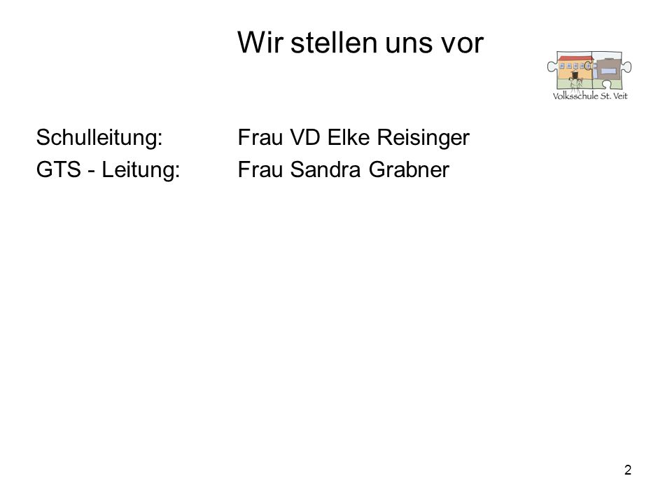 2 Wir stellen uns vor Schulleitung:Frau VD Elke Reisinger GTS - Leitung:Frau Sandra Grabner