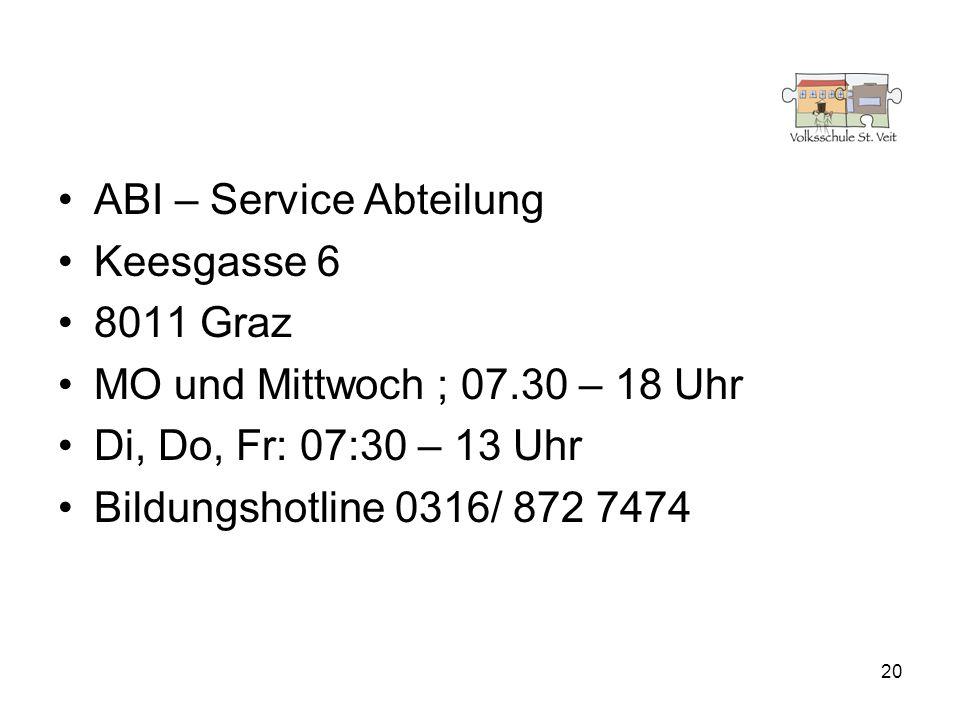 ABI – Service Abteilung Keesgasse 6 8011 Graz MO und Mittwoch ; 07.30 – 18 Uhr Di, Do, Fr: 07:30 – 13 Uhr Bildungshotline 0316/ 872 7474 20