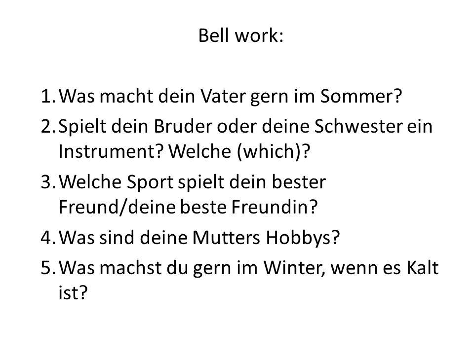 Bell work: 1.Was macht dein Vater gern im Sommer.