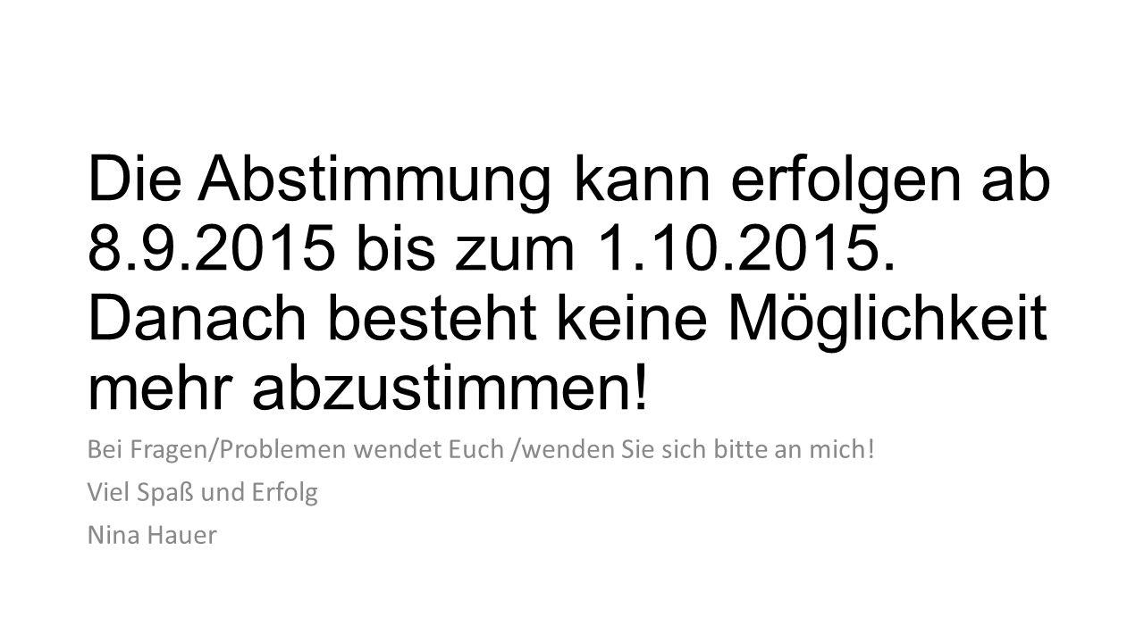 Die Abstimmung kann erfolgen ab 8.9.2015 bis zum 1.10.2015.