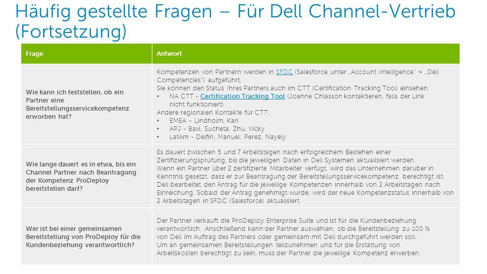 5 Dell – Interne Verwendung – Vertraulich Häufig gestellte Fragen – Für Dell Channel-Vertrieb (Fortsetzung) FrageAntwort Wie kann ich feststellen, ob ein Partner eine Bereitstellungsservicekompetenz erworben hat.