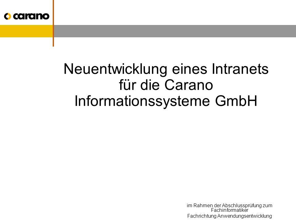 im Rahmen der Abschlussprüfung zum Fachinformatiker Fachrichtung Anwendungsentwicklung Neuentwicklung eines Intranets für die Carano Informationssysteme GmbH