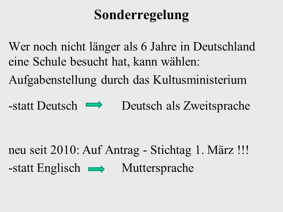 Sonderregelung Wer noch nicht länger als 6 Jahre in Deutschland eine Schule besucht hat, kann wählen: Aufgabenstellung durch das Kultusministerium -statt Deutsch Deutsch als Zweitsprache neu seit 2010: Auf Antrag - Stichtag 1.