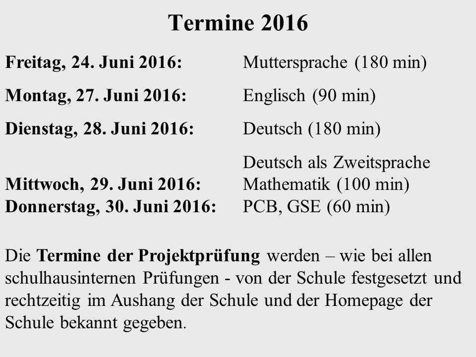 Termine 2016 Freitag, 24. Juni 2016: Muttersprache (180 min) Montag, 27. Juni 2016: Englisch (90 min) Dienstag, 28. Juni 2016: Deutsch (180 min) Deuts