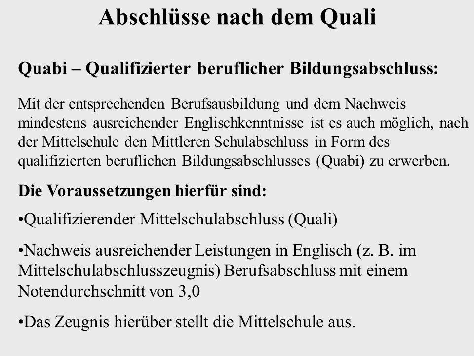 Abschlüsse nach dem Quali Mit der entsprechenden Berufsausbildung und dem Nachweis mindestens ausreichender Englischkenntnisse ist es auch möglich, nach der Mittelschule den Mittleren Schulabschluss in Form des qualifizierten beruflichen Bildungsabschlusses (Quabi) zu erwerben.