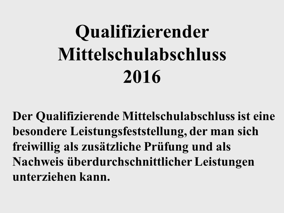Qualifizierender Mittelschulabschluss 2016 Der Qualifizierende Mittelschulabschluss ist eine besondere Leistungsfeststellung, der man sich freiwillig als zusätzliche Prüfung und als Nachweis überdurchschnittlicher Leistungen unterziehen kann.