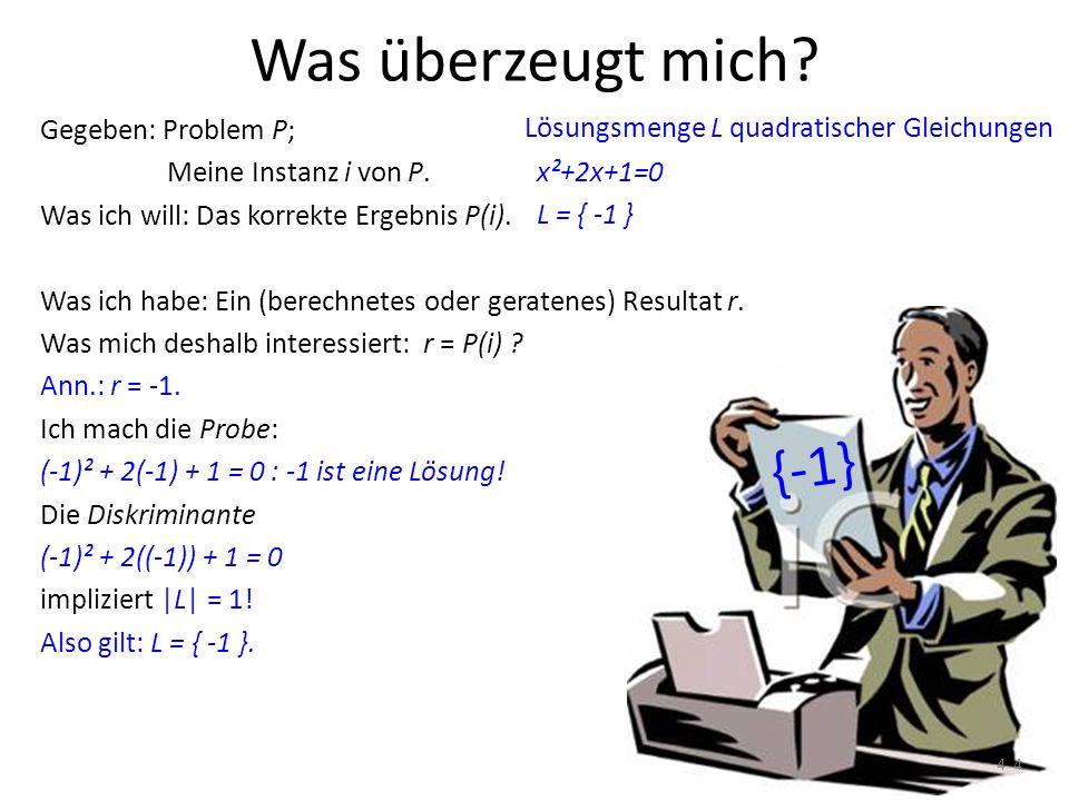{-1} Gegeben: Problem P; Meine Instanz i von P. Was ich will: Das korrekte Ergebnis P(i). Was ich habe: Ein (berechnetes oder geratenes) Resultat r. W