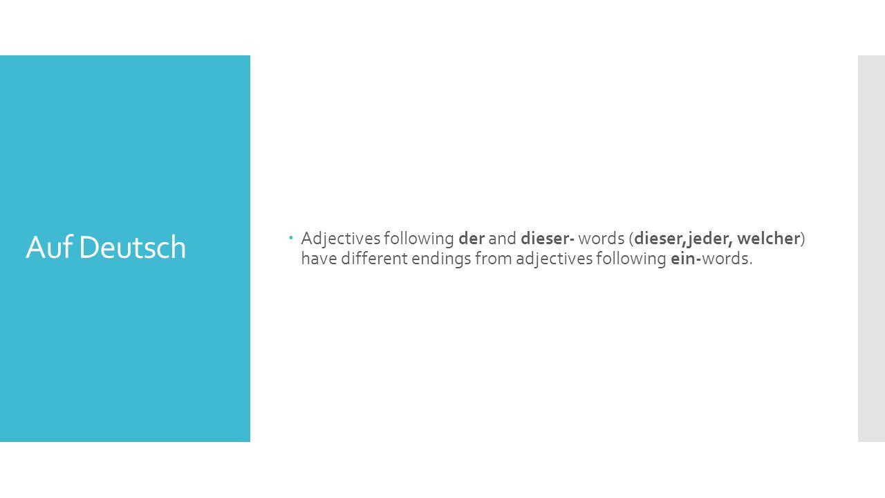 In the Nominative and Accusative Case  In the nominative and accusative case, adjectives have these endings: NominativeAccusative Masc.Der große Garten gefällt mir.Ich liebe diesen großen Garten.