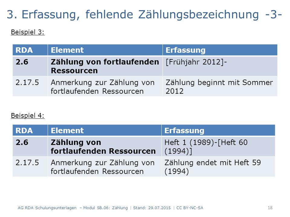 3. Erfassung, fehlende Zählungsbezeichnung -3- Beispiel 3: Beispiel 4: AG RDA Schulungsunterlagen – Modul 5B.06: Zählung | Stand: 29.07.2015 | CC BY-N