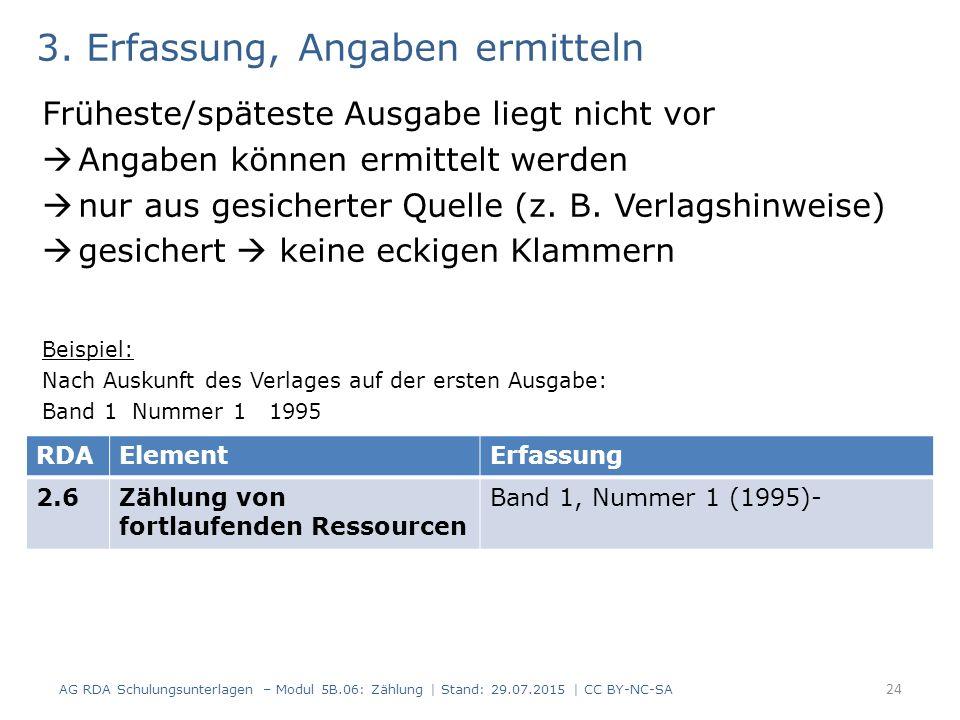 3. Erfassung, Angaben ermitteln Früheste/späteste Ausgabe liegt nicht vor  Angaben können ermittelt werden  nur aus gesicherter Quelle (z. B. Verlag