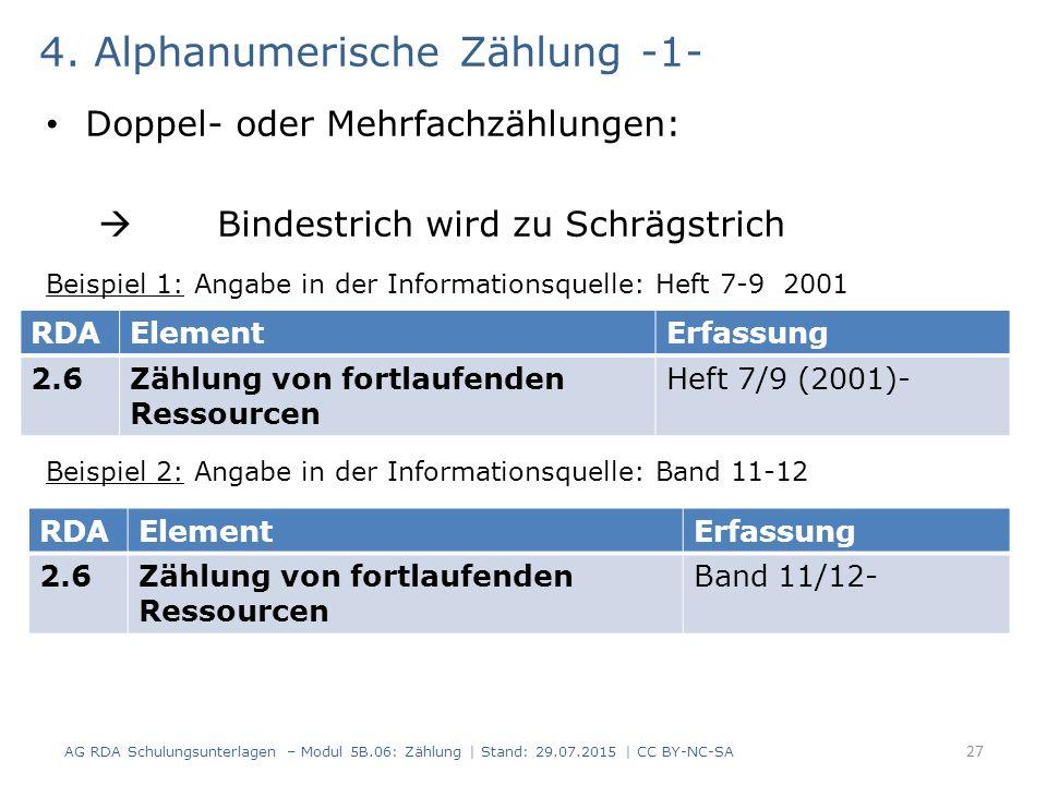 4. Alphanumerische Zählung -1- Doppel- oder Mehrfachzählungen:  Bindestrich wird zu Schrägstrich Beispiel 1: Angabe in der Informationsquelle: Heft 7
