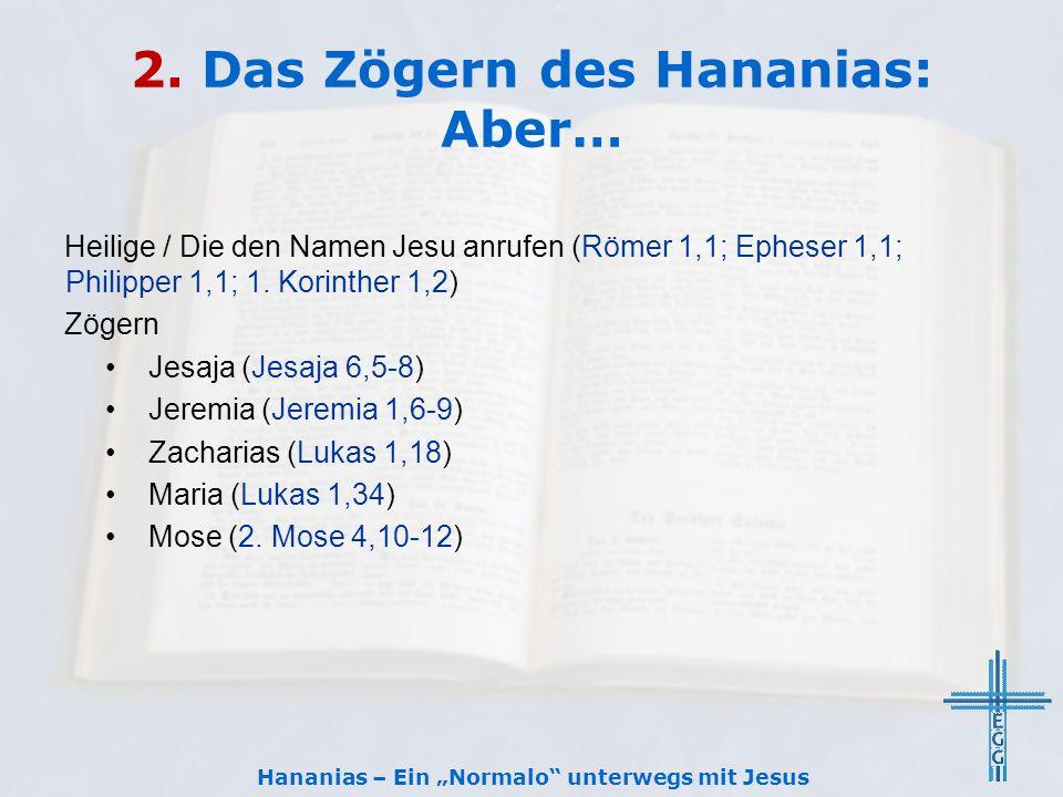 2. Das Zögern des Hananias: Aber… Heilige / Die den Namen Jesu anrufen (Römer 1,1; Epheser 1,1; Philipper 1,1; 1. Korinther 1,2) Zögern Jesaja (Jesaja
