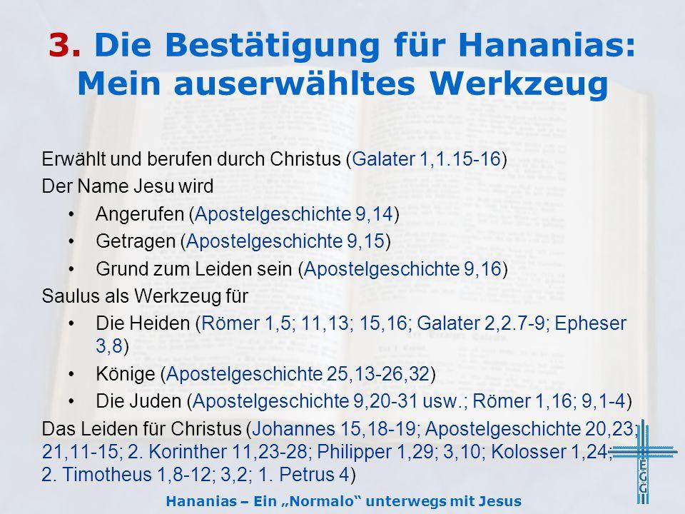 3. Die Bestätigung für Hananias: Mein auserwähltes Werkzeug Erwählt und berufen durch Christus (Galater 1,1.15-16) Der Name Jesu wird Angerufen (Apost