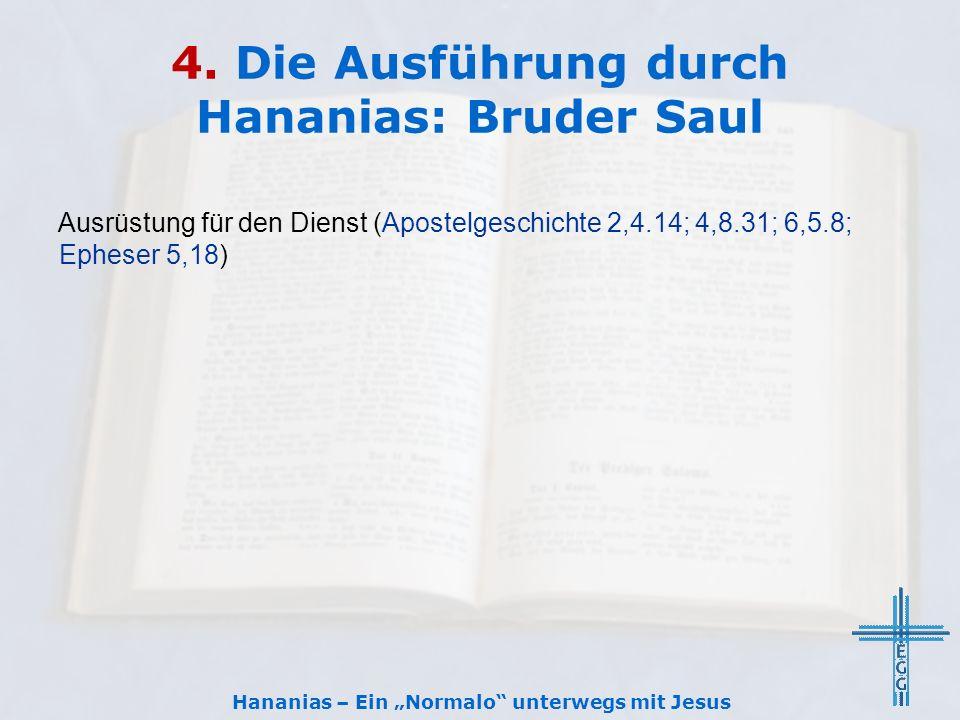 """4. Die Ausführung durch Hananias: Bruder Saul Ausrüstung für den Dienst (Apostelgeschichte 2,4.14; 4,8.31; 6,5.8; Epheser 5,18) Hananias – Ein """"Normal"""