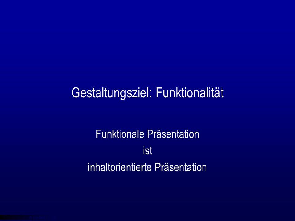 © qba fecit Gestaltungsziel: Funktionalität Funktionale Präsentation ist inhaltorientierte Präsentation