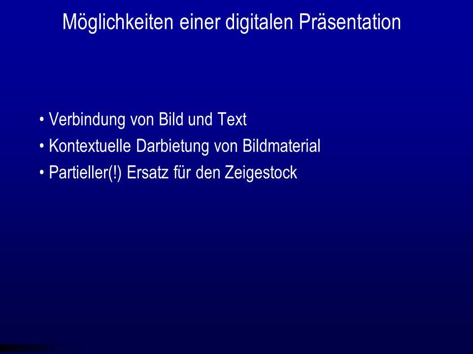 © qba fecit Möglichkeiten einer digitalen Präsentation Verbindung von Bild und Text Kontextuelle Darbietung von Bildmaterial Partieller(!) Ersatz für den Zeigestock