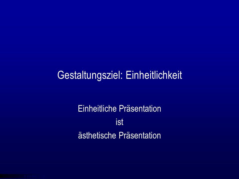 © qba fecit Gestaltungsziel: Einheitlichkeit Einheitliche Präsentation ist ästhetische Präsentation