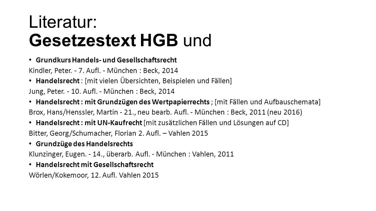 Literatur: Gesetzestext HGB und Grundkurs Handels- und Gesellschaftsrecht Kindler, Peter.