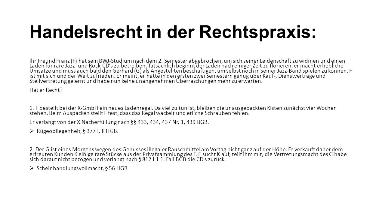 Handelsrecht in der Rechtspraxis: Ihr Freund Franz (F) hat sein BWJ-Studium nach dem 2. Semester abgebrochen, um sich seiner Leidenschaft zu widmen un