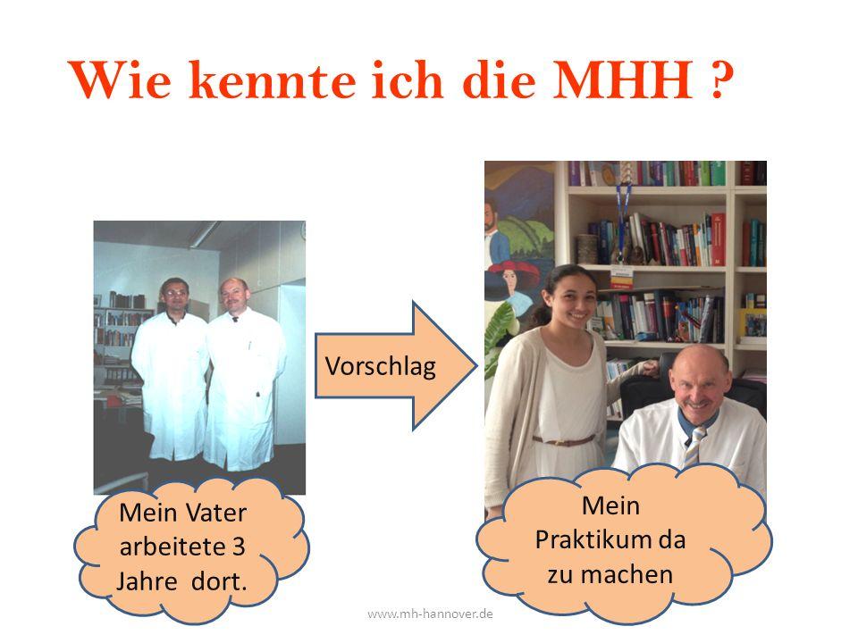 Wie kennte ich die MHH ? Vorschlag Mein Vater arbeitete 3 Jahre dort. Mein Praktikum da zu machen www.mh-hannover.de