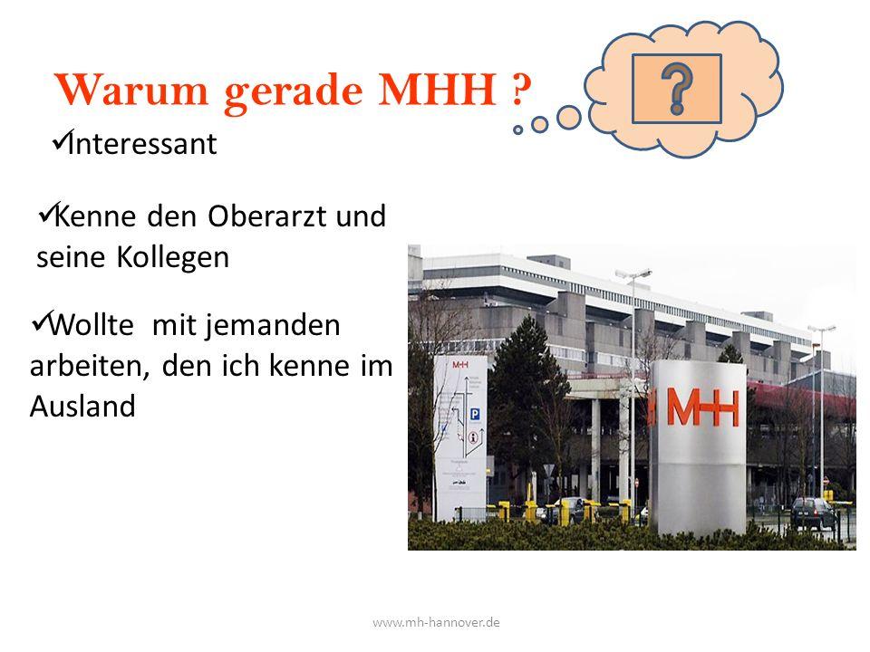 Warum gerade MHH ? Interessant Kenne den Oberarzt und seine Kollegen Wollte mit jemanden arbeiten, den ich kenne im Ausland www.mh-hannover.de