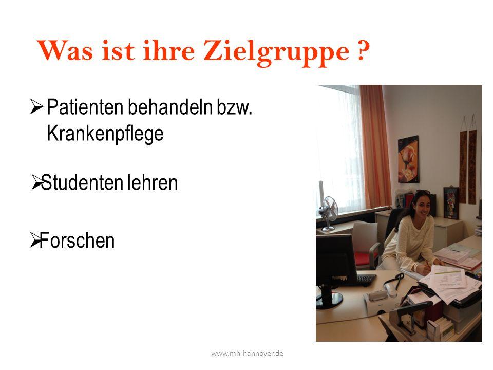 Was ist ihre Zielgruppe ?  Patienten behandeln bzw. Krankenpflege  Forschen  Studenten lehren www.mh-hannover.de