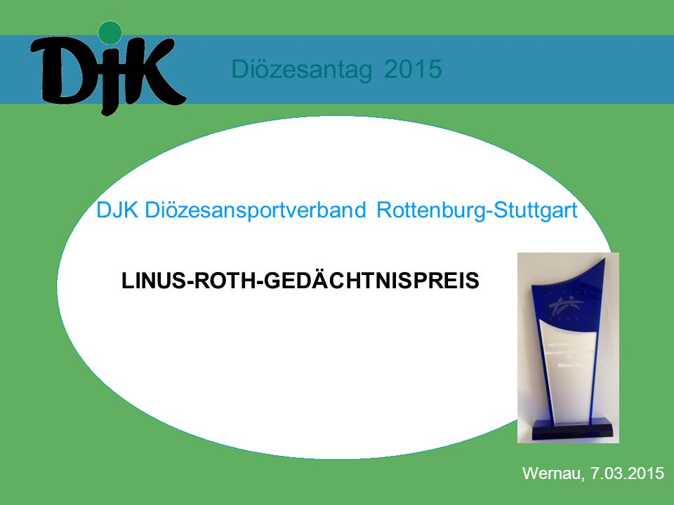 Diözesantag 2015 DJK Diözesansportverband Rottenburg-Stuttgart Wernau, 7.03.2015 LINUS-ROTH-GEDÄCHTNISPREIS DJK Diözesansportverband Rottenburg-Stuttg