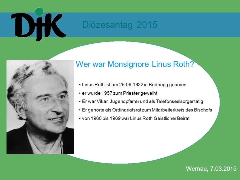 Diözesantag 2015 Wernau, 7.03.2015 LINUS-ROTH-GEDÄCHTNISPREIS Wer war Monsignore Linus Roth? Linus Roth ist am 25.09.1932 in Bodnegg geboren er wurde