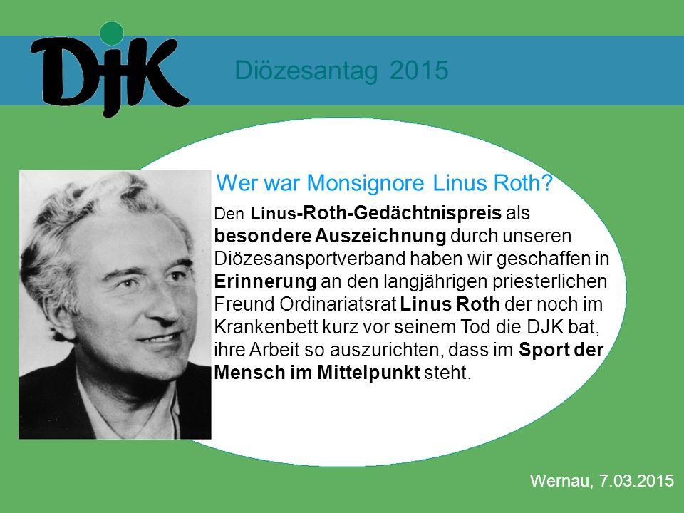 Diözesantag 2015 Wernau, 7.03.2015 LINUS-ROTH-GEDÄCHTNISPREIS Wer war Monsignore Linus Roth? Den Linus -Roth-Gedächtnispreis als besondere Auszeichnun