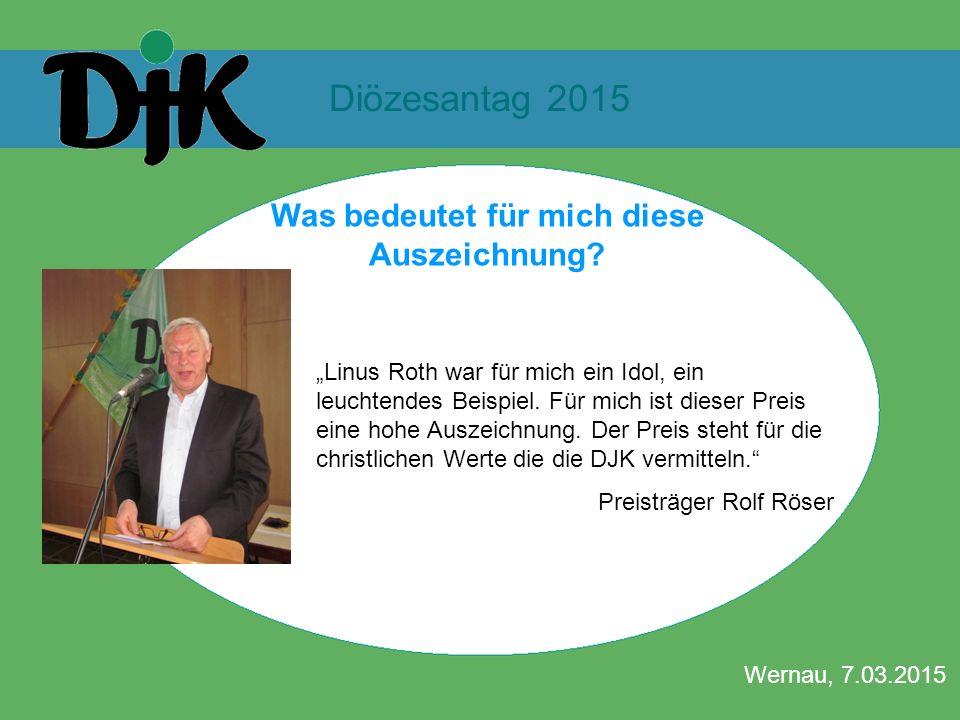 """Diözesantag 2015 Wernau, 7.03.2015 Was bedeutet für mich diese Auszeichnung? """"Linus Roth war für mich ein Idol, ein leuchtendes Beispiel. Für mich ist"""