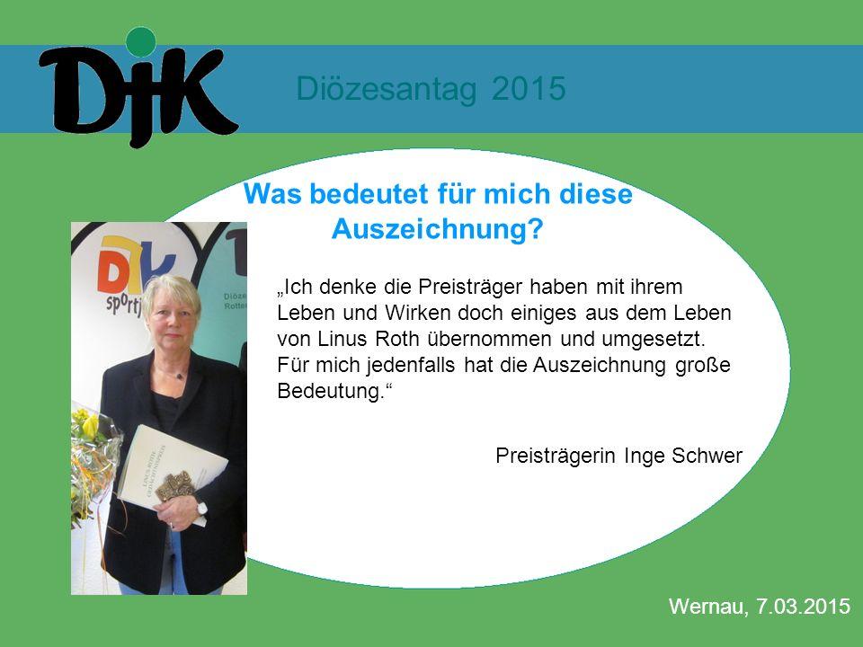 """Diözesantag 2015 Wernau, 7.03.2015 Was bedeutet für mich diese Auszeichnung? """"Ich denke die Preisträger haben mit ihrem Leben und Wirken doch einiges"""