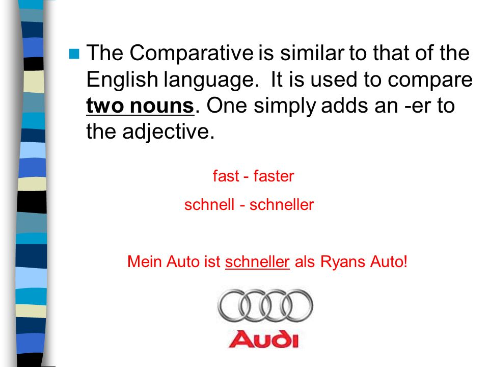The Comparative is similar to that of the English language.