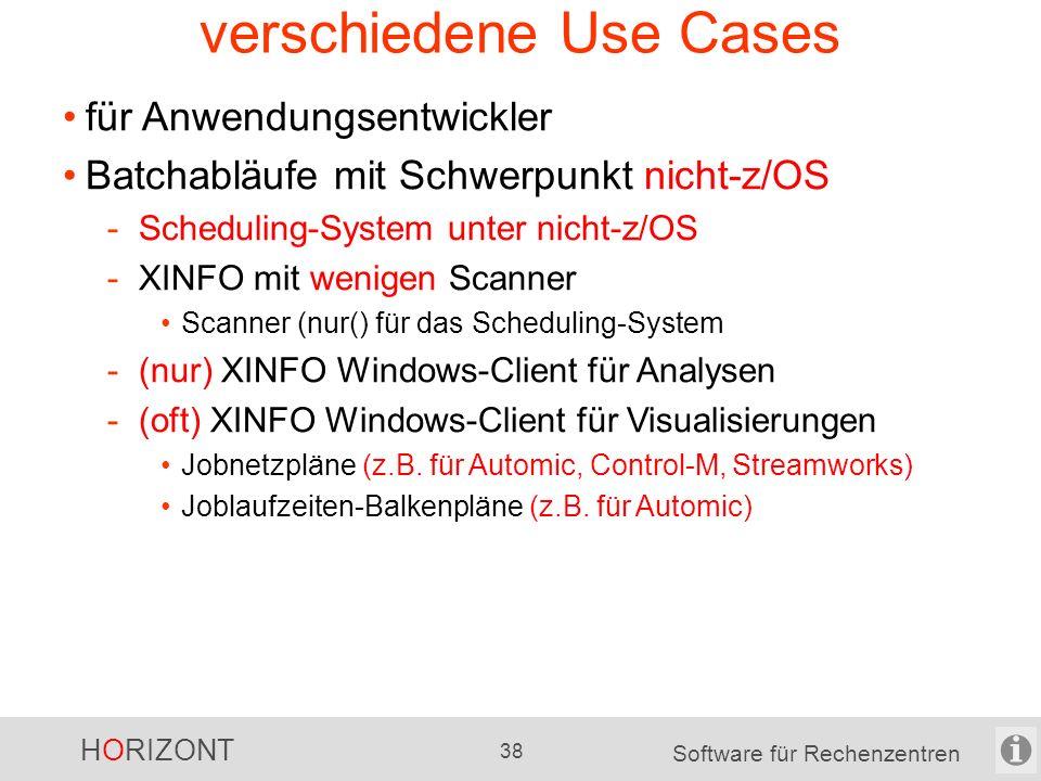 HORIZONT 37 Software für Rechenzentren verschiedene Use Cases für Produktionsplanung, Produktionssteuerung Batchabläufe mit Schwerpunkt nicht-z/OS -Scheduling-System unter nicht-z/OS -XINFO mit wenigen Scanner unter z/OS Schwerpunkt Scanner (nur) für Scheduling-System keine Sourcecode-Scanner FileContent-Scanner unter nicht-z/OS für Skripte u.a.
