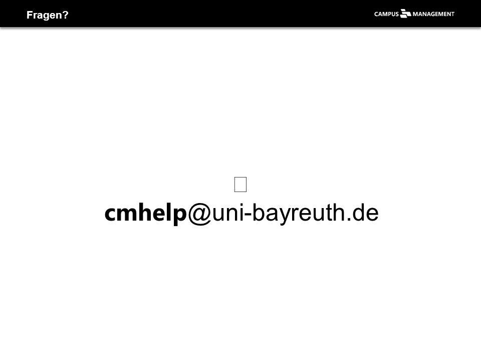 Fragen  cmhelp @uni-bayreuth.de