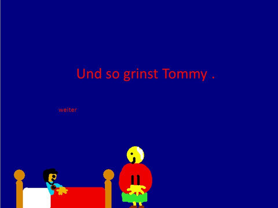 Und so grinst Tommy. weiter