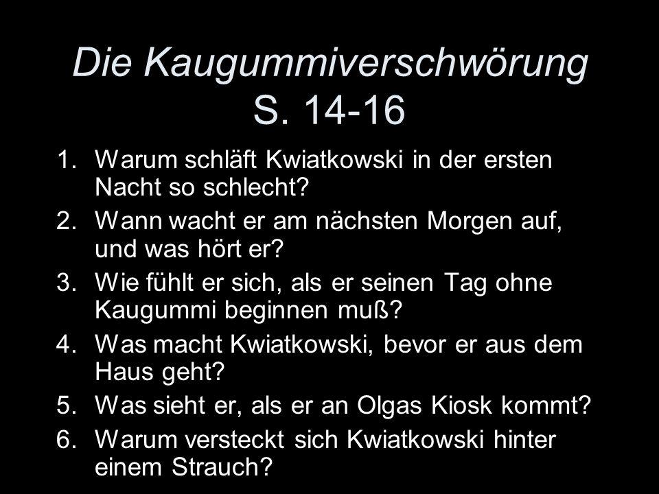 Die Kaugummiverschwörung S. 14-16 1.Warum schläft Kwiatkowski in der ersten Nacht so schlecht.