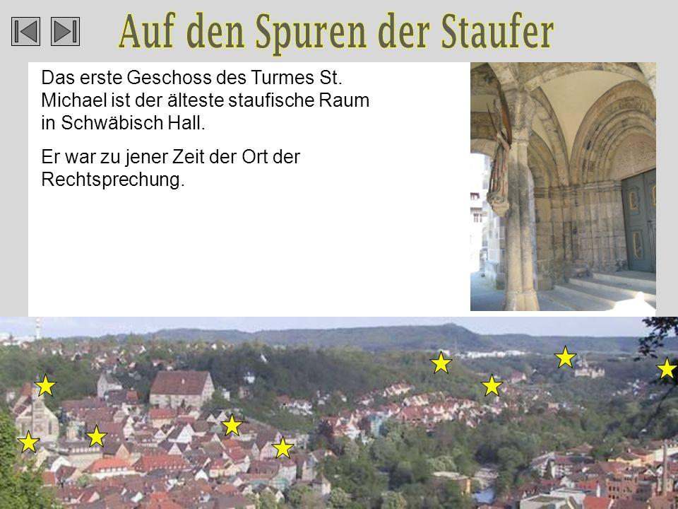 Das erste Geschoss des Turmes St.Michael ist der älteste staufische Raum in Schwäbisch Hall.