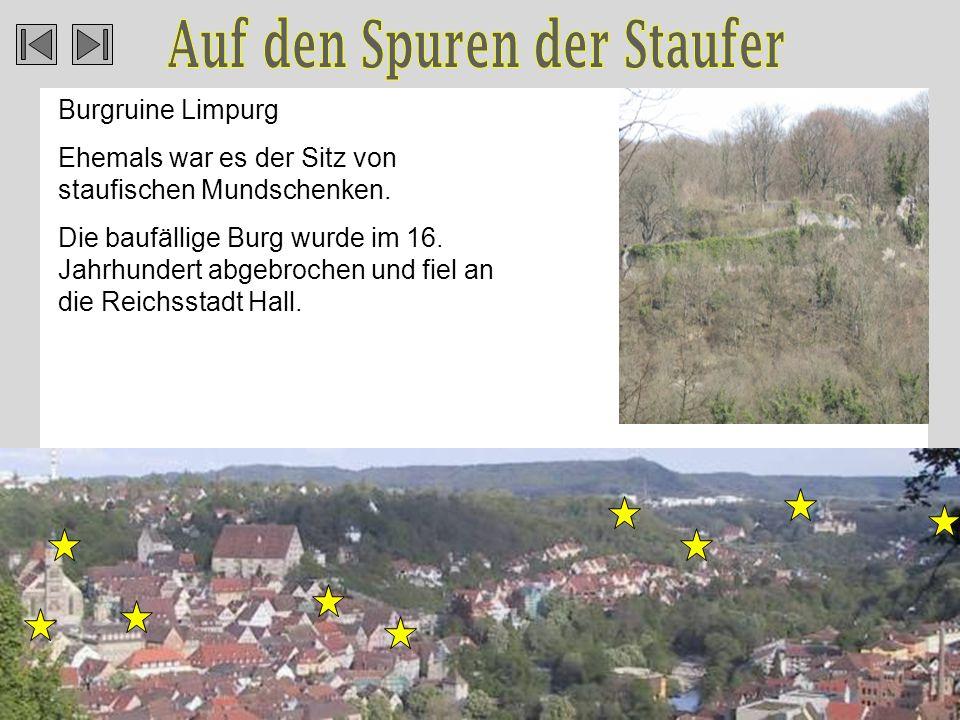 Burgruine Limpurg Ehemals war es der Sitz von staufischen Mundschenken.