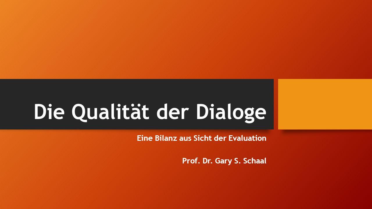 Die Qualität der Dialoge Eine Bilanz aus Sicht der Evaluation Prof. Dr. Gary S. Schaal