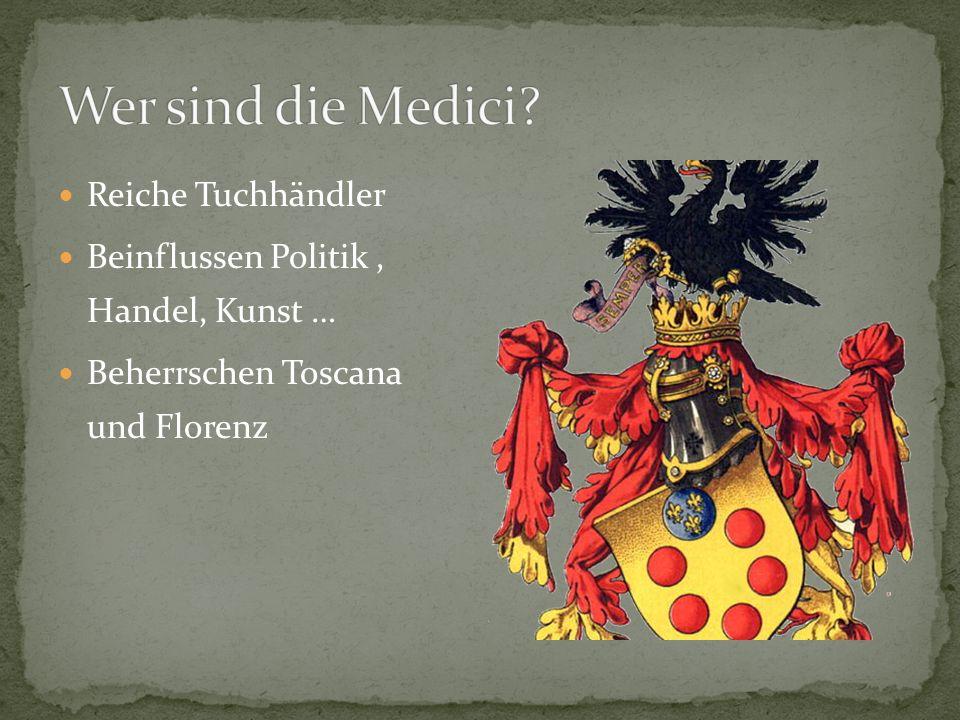 Reiche Tuchhändler Beinflussen Politik, Handel, Kunst … Beherrschen Toscana und Florenz