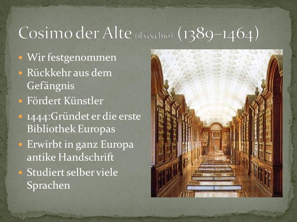 Wir festgenommen Rückkehr aus dem Gefängnis Fördert Künstler 1444:Gründet er die erste Bibliothek Europas Erwirbt in ganz Europa antike Handschrift Studiert selber viele Sprachen
