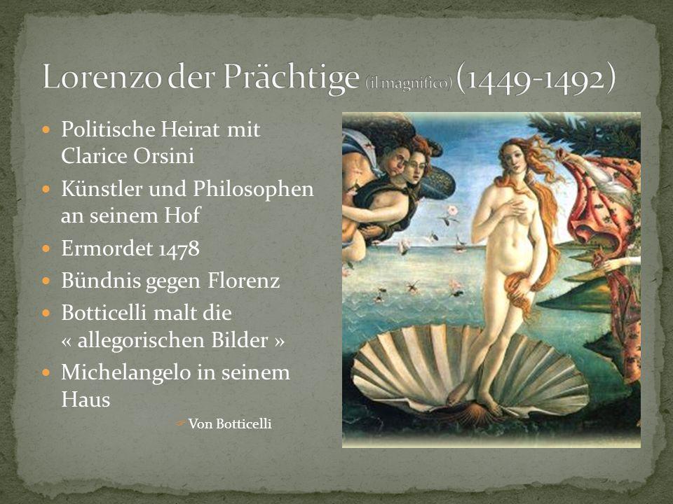 Politische Heirat mit Clarice Orsini Künstler und Philosophen an seinem Hof Ermordet 1478 Bündnis gegen Florenz Botticelli malt die « allegorischen Bilder » Michelangelo in seinem Haus  Von Botticelli