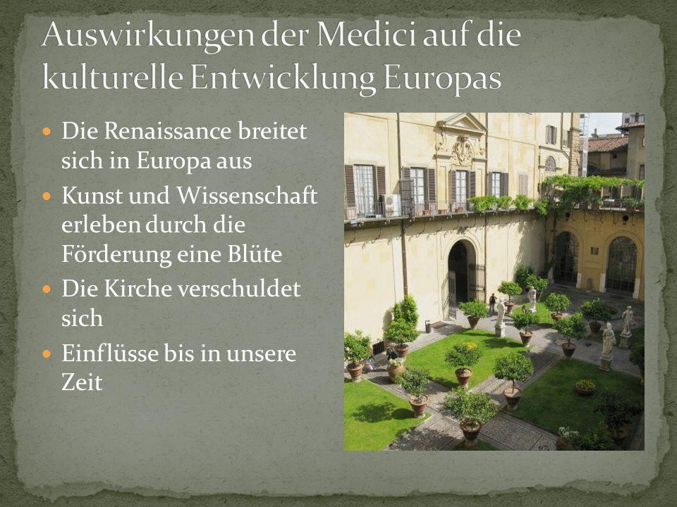 Die Renaissance breitet sich in Europa aus Kunst und Wissenschaft erleben durch die Förderung eine Blüte Die Kirche verschuldet sich Einflüsse bis in unsere Zeit