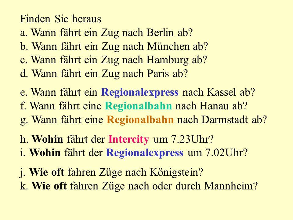 Finden Sie heraus a. Wann fährt ein Zug nach Berlin ab? b. Wann fährt ein Zug nach München ab? c. Wann fährt ein Zug nach Hamburg ab? d. Wann fährt ei