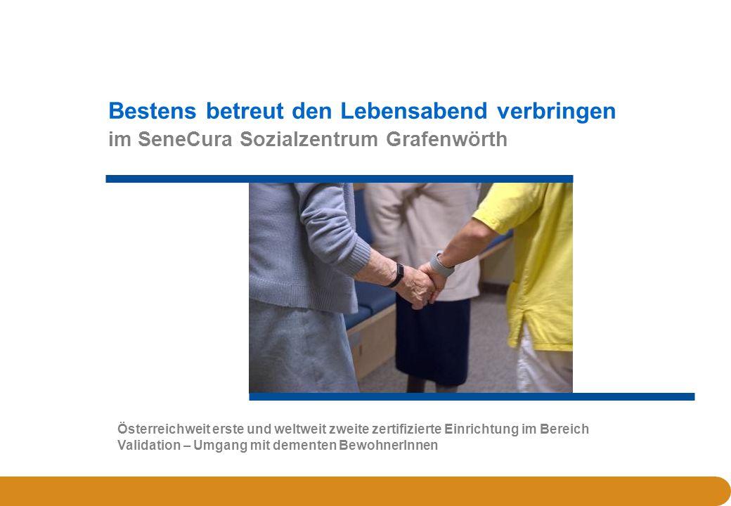 Bestens betreut den Lebensabend verbringen im SeneCura Sozialzentrum Grafenwörth Österreichweit erste und weltweit zweite zertifizierte Einrichtung im Bereich Validation – Umgang mit dementen BewohnerInnen