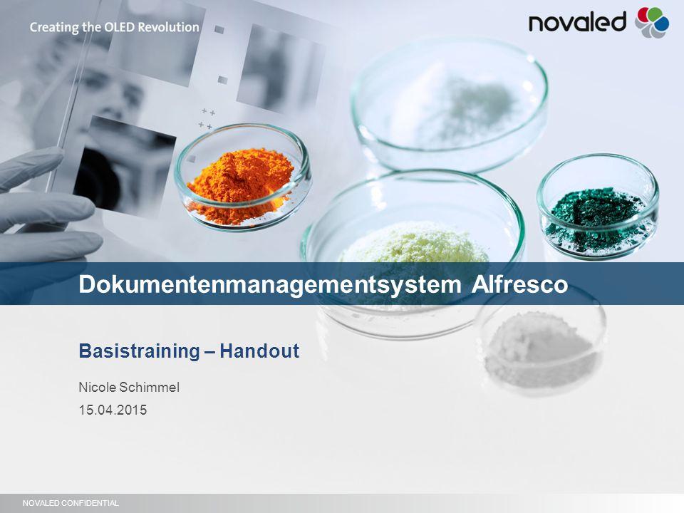 NOVALED CONFIDENTIAL Page 1 Basistraining – Handout Nicole Schimmel 15.04.2015 Dokumentenmanagementsystem Alfresco