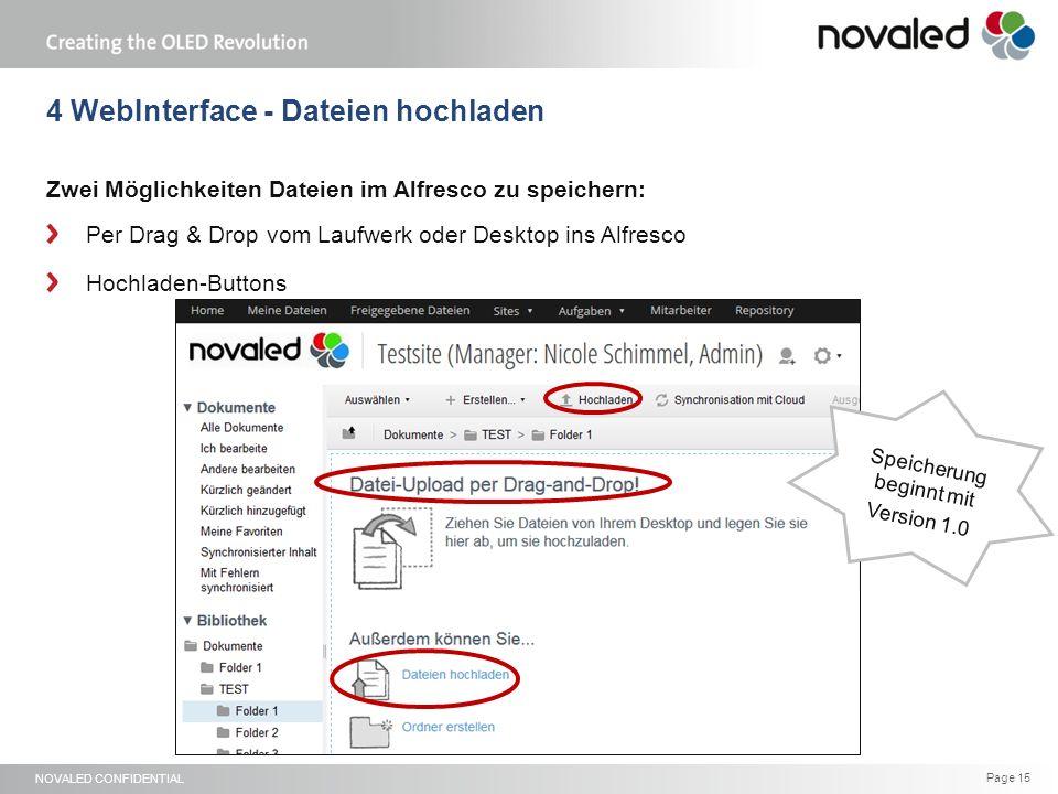 NOVALED CONFIDENTIAL Page 15 4 WebInterface - Dateien hochladen Zwei Möglichkeiten Dateien im Alfresco zu speichern: Per Drag & Drop vom Laufwerk oder Desktop ins Alfresco Hochladen-Buttons Speicherung beginnt mit Version 1.0