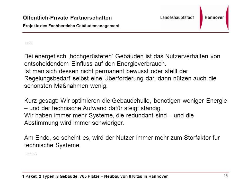 1 Paket, 2 Typen, 8 Gebäude, 765 Plätze – Neubau von 8 Kitas in Hannover Öffentlich-Private Partnerschaften Projekte des Fachbereichs Gebäudemanagement 15 ….